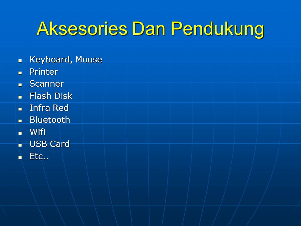 Aksesories Dan Pendukung  Keyboard, Mouse  Printer  Scanner  Flash Disk  Infra Red  Bluetooth  Wifi  USB Card  Etc..