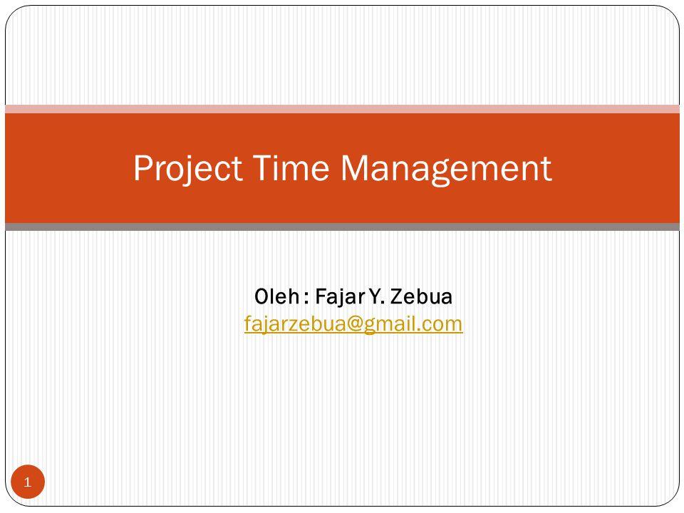1 Project Time Management Oleh : Fajar Y. Zebua fajarzebua@gmail.com