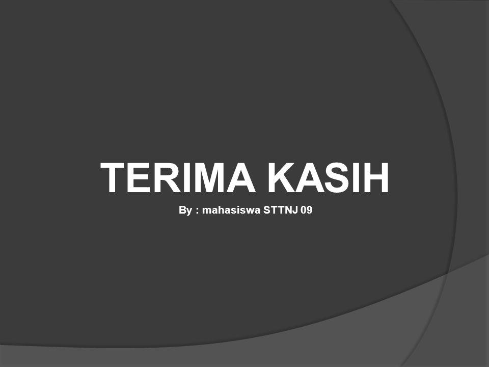 TERIMA KASIH By : mahasiswa STTNJ 09