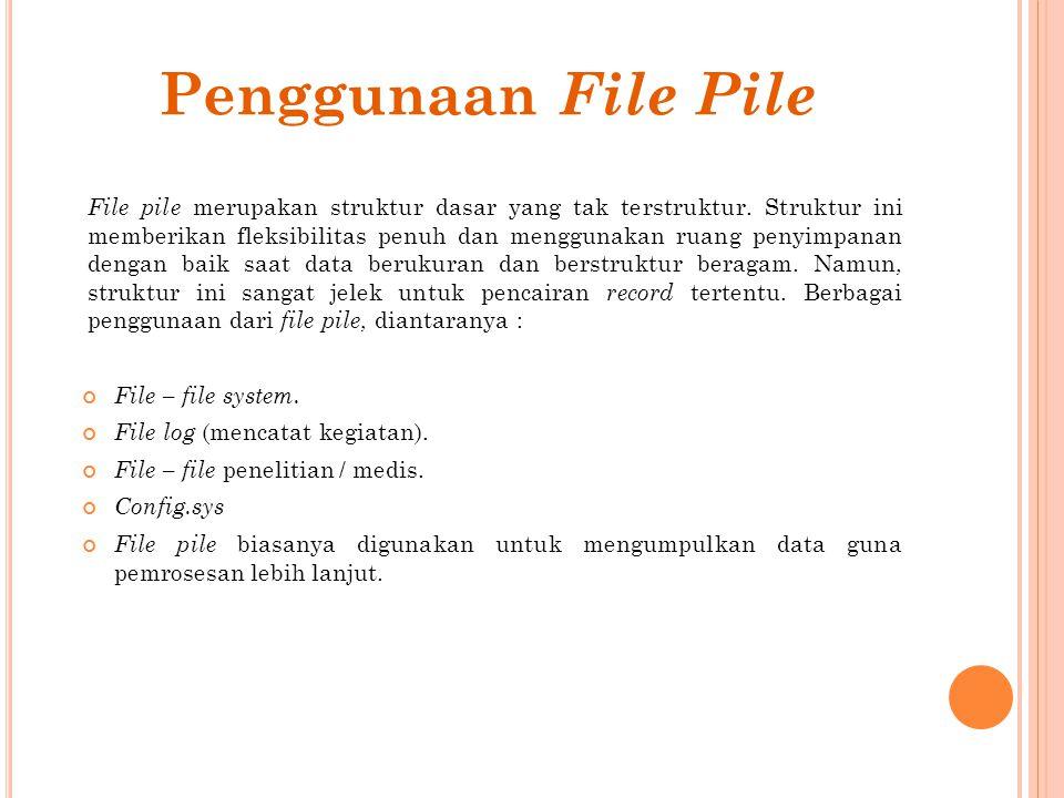 Analisis Kinerja File Pile Untuk menganilisis kinerja file pile, ada tujuh pengukuran yang harus dilakukan, diantanya : Ukuran Record (R), Waktu pengambilan record tertentu (TF), Waktu pengambilan record berikutnya (TN), Waktu penyisipan record (TI), Waktu pembaruan record (TU), Waktu pembacaan seluruh record (TX), dan Waktu reorganisasi file (TY)
