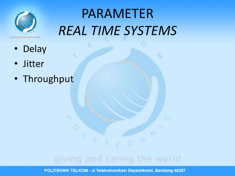 PARAMETER REAL TIME SYSTEMS • Delay • Jitter • Throughput