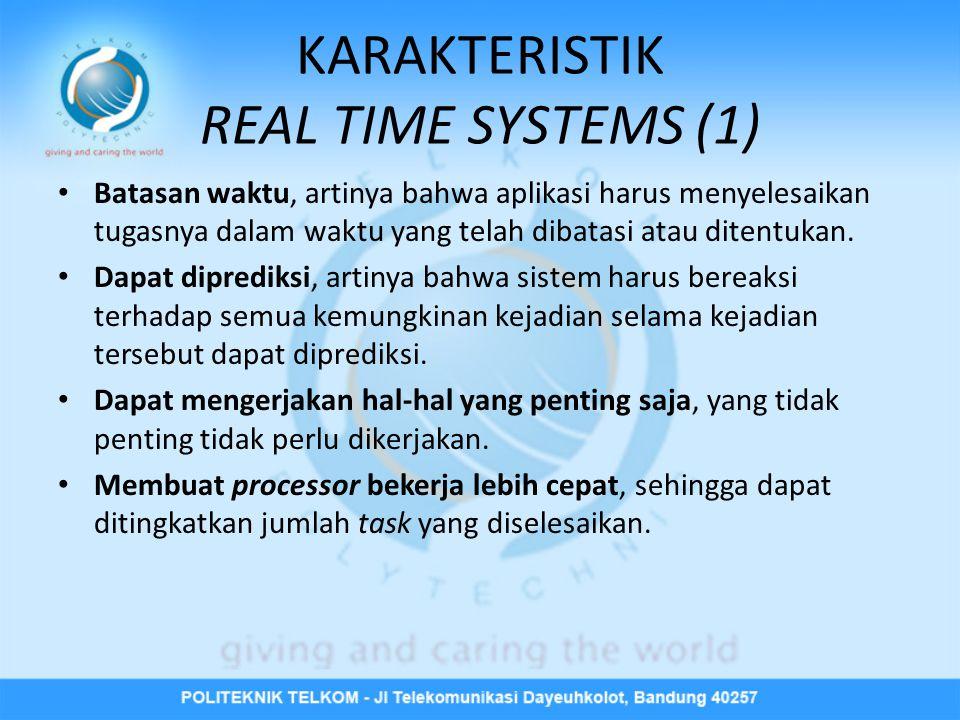 KARAKTERISTIK REAL TIME SYSTEMS (1) • Batasan waktu, artinya bahwa aplikasi harus menyelesaikan tugasnya dalam waktu yang telah dibatasi atau ditentukan.