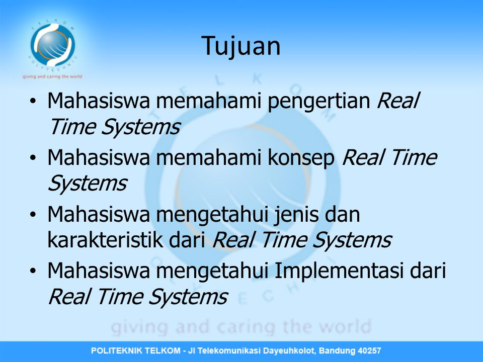 Pokok Bahasan • Definisi Real Time Systems • Konsep Real Time Systems • Jenis Real Time Systems • Karakteristik Real Time Systems • Implementasi Real Time Systems