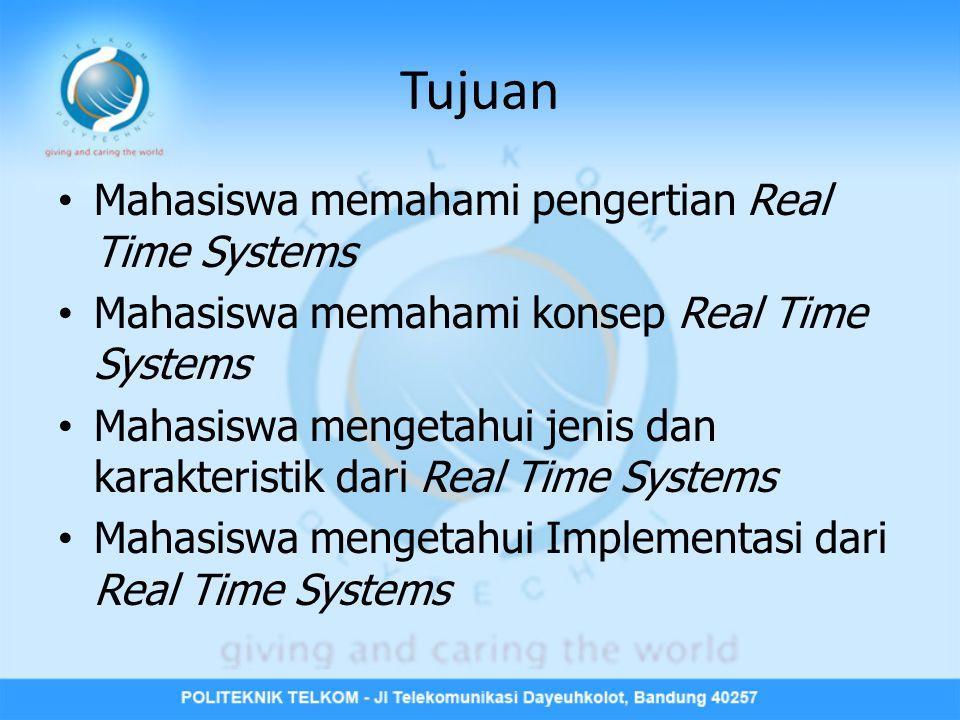 Tujuan • Mahasiswa memahami pengertian Real Time Systems • Mahasiswa memahami konsep Real Time Systems • Mahasiswa mengetahui jenis dan karakteristik dari Real Time Systems • Mahasiswa mengetahui Implementasi dari Real Time Systems