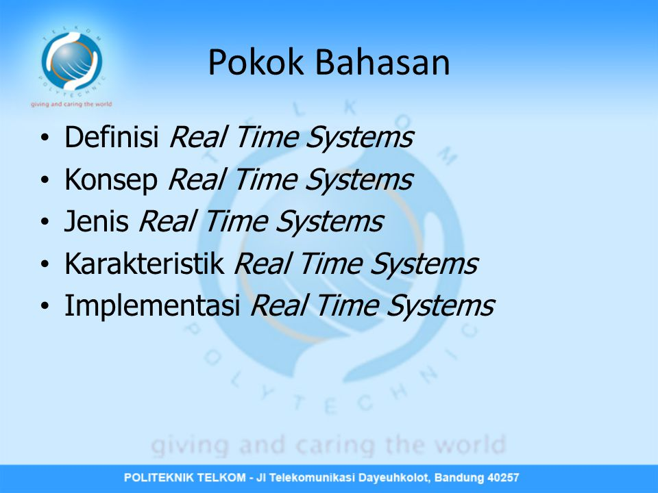 Pokok Bahasan • Definisi Real Time Systems • Konsep Real Time Systems • Jenis Real Time Systems • Karakteristik Real Time Systems • Implementasi Real