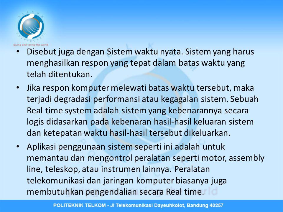 • Disebut juga dengan Sistem waktu nyata.