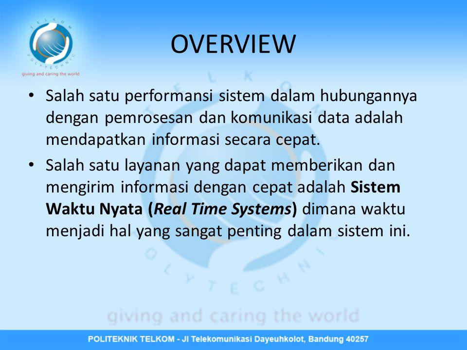 OVERVIEW • Salah satu performansi sistem dalam hubungannya dengan pemrosesan dan komunikasi data adalah mendapatkan informasi secara cepat.