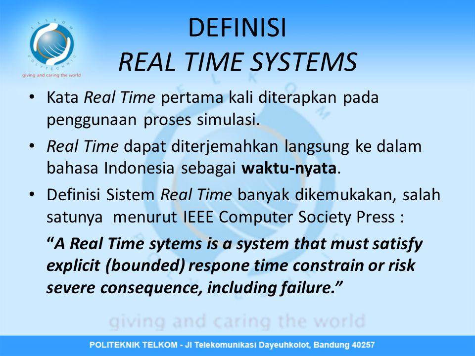 DEFINISI REAL TIME SYSTEMS • Kata Real Time pertama kali diterapkan pada penggunaan proses simulasi.