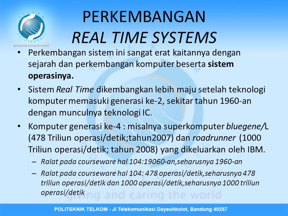 PERKEMBANGAN REAL TIME SYSTEMS • Perkembangan sistem ini sangat erat kaitannya dengan sejarah dan perkembangan komputer beserta sistem operasinya.