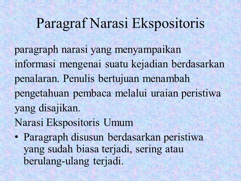 Paragraf Narasi Ekspositoris paragraph narasi yang menyampaikan informasi mengenai suatu kejadian berdasarkan penalaran. Penulis bertujuan menambah pe