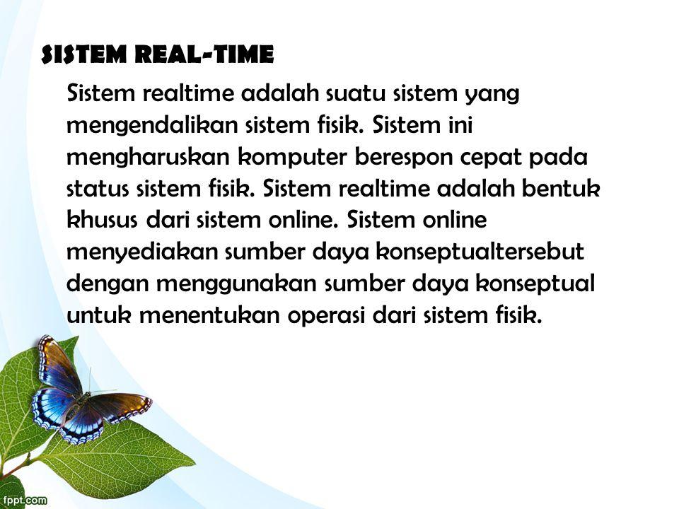 SISTEM REAL-TIME Sistem realtime adalah suatu sistem yang mengendalikan sistem fisik. Sistem ini mengharuskan komputer berespon cepat pada status sist