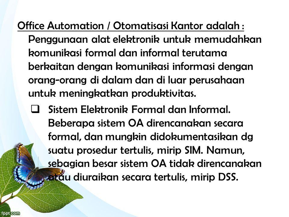 Office Automation / Otomatisasi Kantor adalah : Penggunaan alat elektronik untuk memudahkan komunikasi formal dan informal terutama berkaitan dengan k