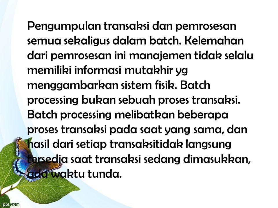 Penggunaan Umum Batch Processing : • Pengolahan data - Jadwal batch pengolahan khas termasuk akhir hari-pelapor (EOD).