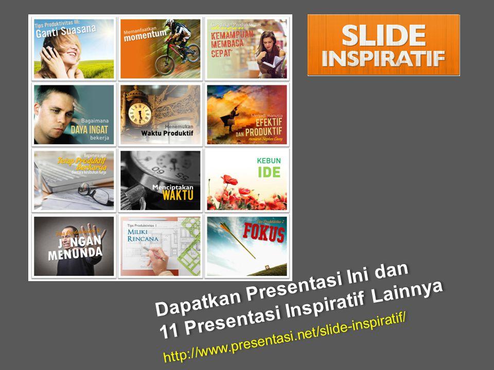 Dapatkan Presentasi Ini dan 11 Presentasi Inspiratif Lainnya http://www.presentasi.net/slide-inspiratif/ Dapatkan Presentasi Ini dan 11 Presentasi Ins