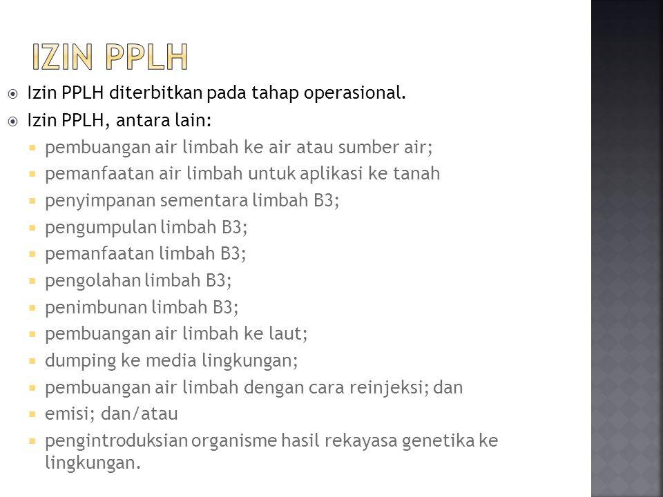  Izin PPLH diterbitkan pada tahap operasional.  Izin PPLH, antara lain:  pembuangan air limbah ke air atau sumber air;  pemanfaatan air limbah unt