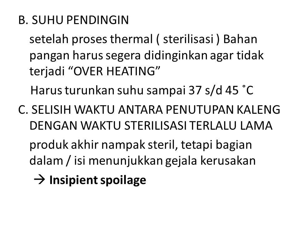 "B. SUHU PENDINGIN setelah proses thermal ( sterilisasi ) Bahan pangan harus segera didinginkan agar tidak terjadi ""OVER HEATING"" Harus turunkan suhu s"