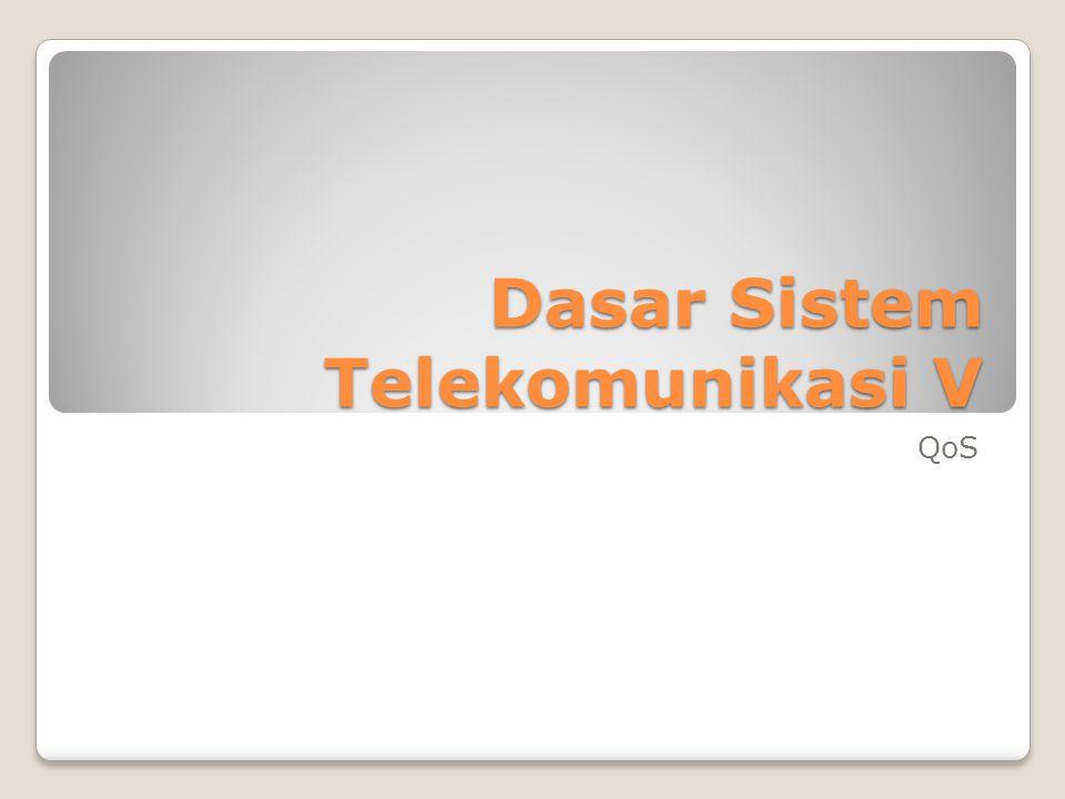 Dasar Sistem Telekomunikasi V QoS