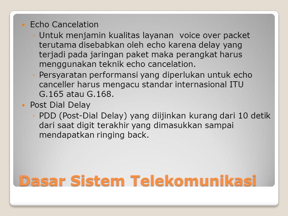 Dasar Sistem Telekomunikasi  Echo Cancelation ◦Untuk menjamin kualitas layanan voice over packet terutama disebabkan oleh echo karena delay yang terjadi pada jaringan paket maka perangkat harus menggunakan teknik echo cancelation.