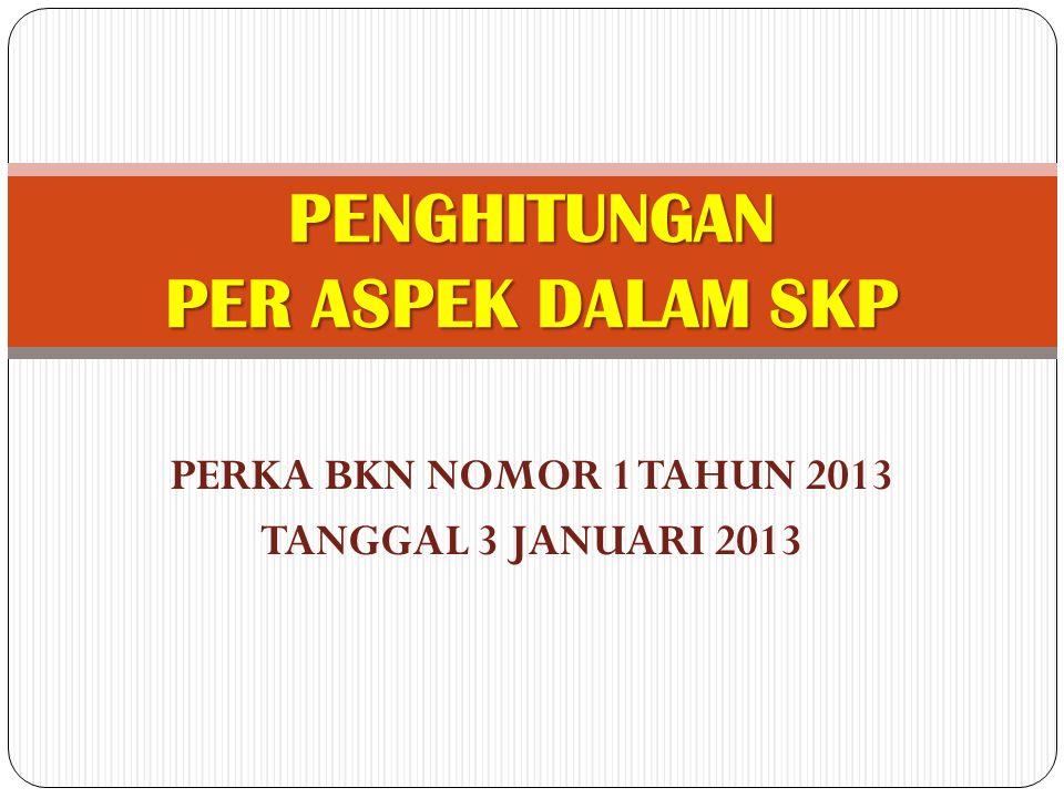 PERKA BKN NOMOR 1 TAHUN 2013 TANGGAL 3 JANUARI 2013 PENGHITUNGAN PER ASPEK DALAM SKP
