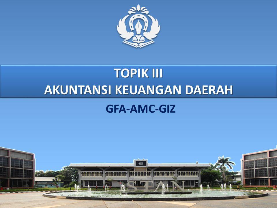 TOPIK III AKUNTANSI KEUANGAN DAERAH GFA-AMC-GIZ