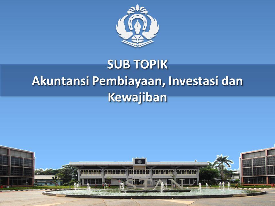 SUB TOPIK Akuntansi Pembiayaan, Investasi dan Kewajiban