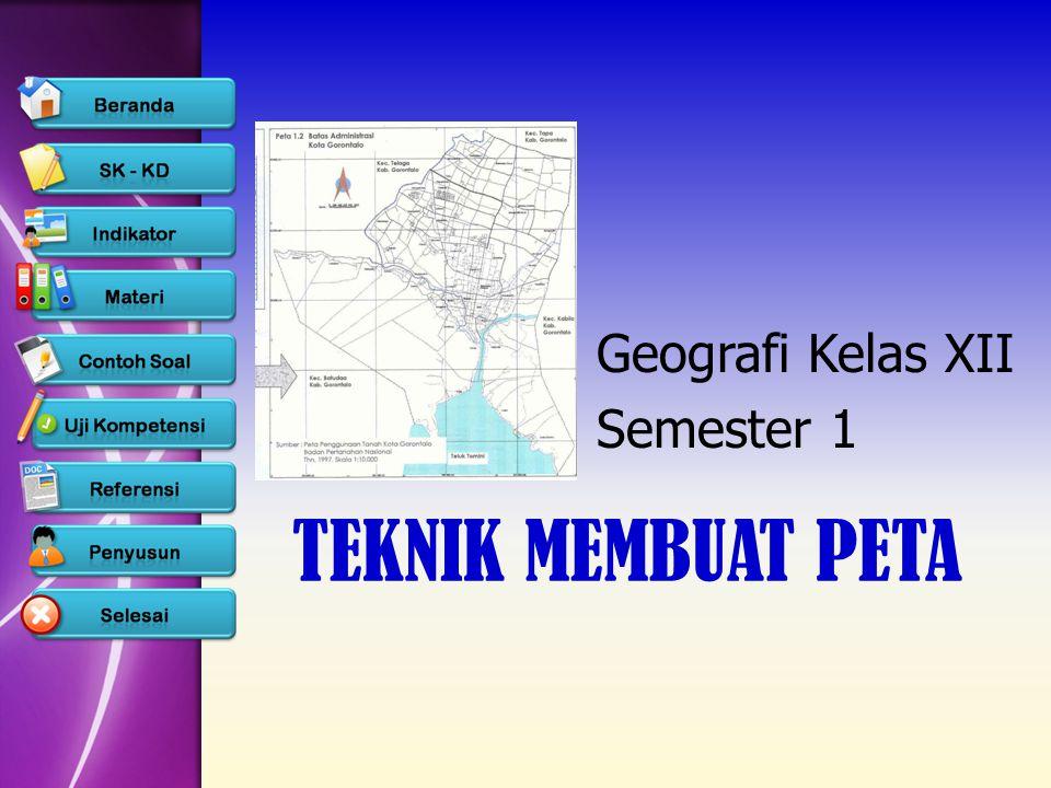 TEKNIK MEMBUAT PETA Geografi Kelas XII Semester 1