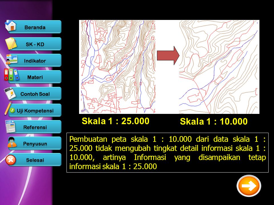 Skala 1 : 25.000 Skala 1 : 10.000 Pembuatan peta skala 1 : 10.000 dari data skala 1 : 25.000 tidak mengubah tingkat detail informasi skala 1 : 10.000,