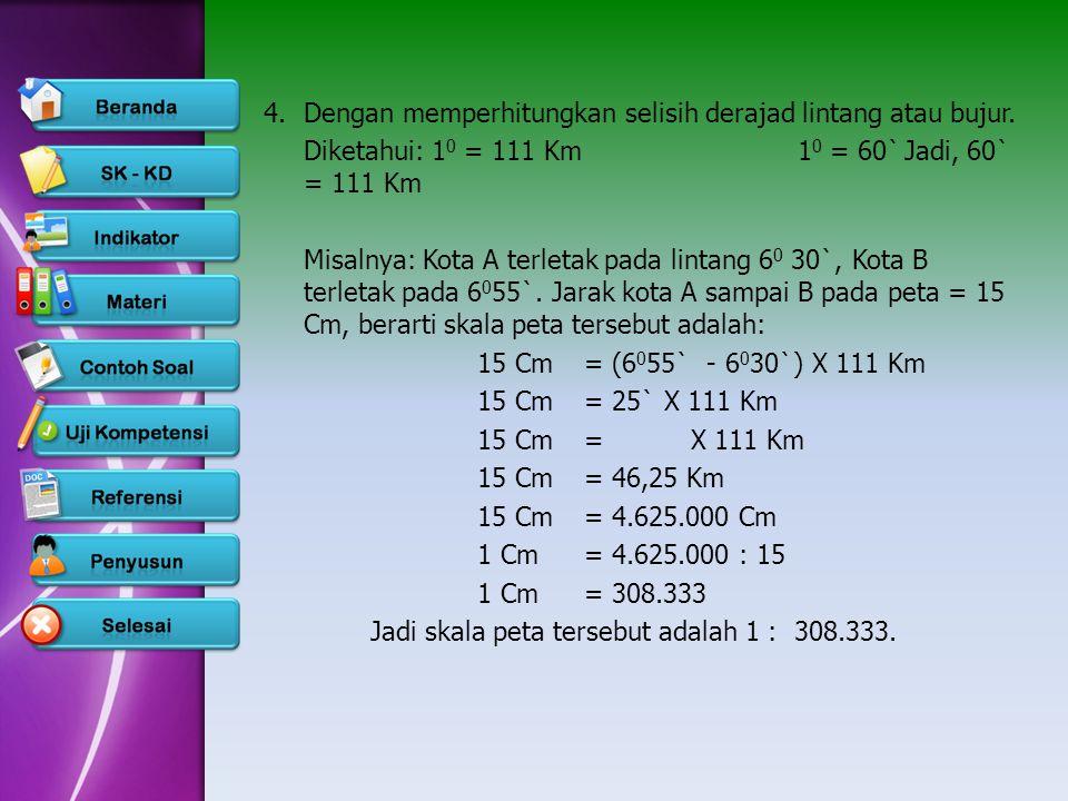 4.Dengan memperhitungkan selisih derajad lintang atau bujur. Diketahui: 1 0 = 111 Km1 0 = 60`Jadi, 60` = 111 Km Misalnya: Kota A terletak pada lintang