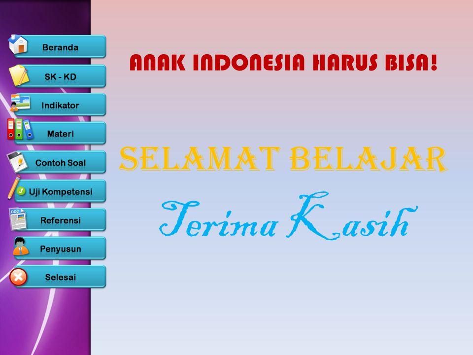 ANAK INDONESIA HARUS BISA! Selamat Belajar Terima Kasih