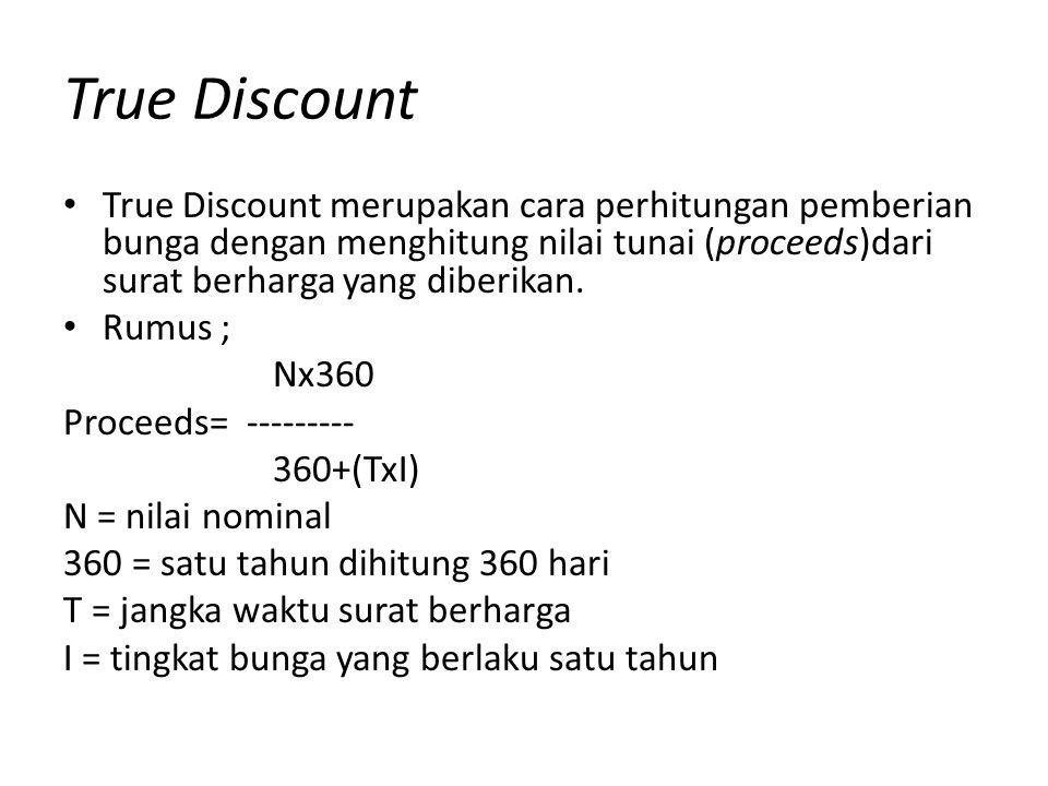 Contoh kasus • Bank MU membeli SBI yang berjangka waktu 7 hari sebesar Rp 17.000.000.000 dengan bunga 9,875% • Maka perhitungan dari diskonto dari transaksi di atas; Harga nominal SBI= 17.000.000.000,00 17.000.000.000 x 360 Proceeds = ----------------------- = 16.967.420.196, 64 360 + (7x 9,875%) Diskonto = 32.579.803,36