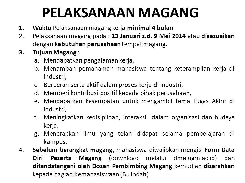 PELAKSANAAN MAGANG 1.Waktu Pelaksanaan magang kerja minimal 4 bulan 2.Pelaksanaan magang pada : 13 Januari s.d. 9 Mei 2014 atau disesuaikan dengan keb
