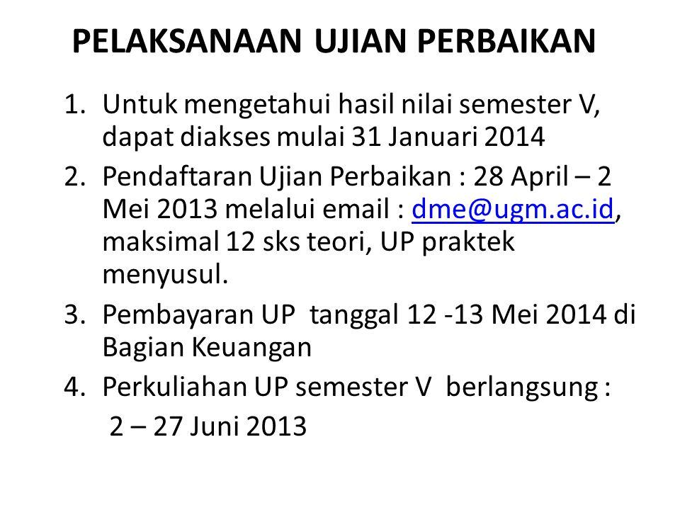 PELAKSANAAN UJIAN PERBAIKAN 1.Untuk mengetahui hasil nilai semester V, dapat diakses mulai 31 Januari 2014 2.Pendaftaran Ujian Perbaikan : 28 April –