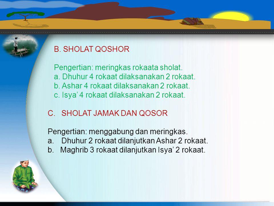 SHOLAT JAMA' DAN QOSOR A.SHOLAT JAMAK 1. Pengertian : menggabungkan dua sholat fardhu. (Dhuhur dengan Ashar, Maghrib dengan Isya) 2. Macam-macam shola