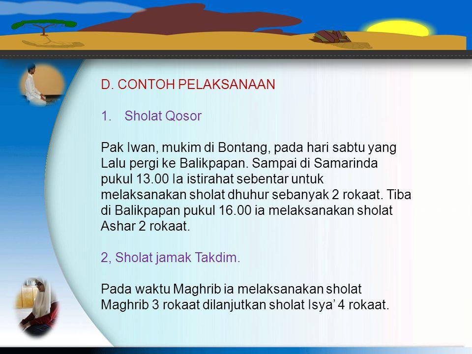 B. SHOLAT QOSHOR Pengertian: meringkas rokaata sholat. a. Dhuhur 4 rokaat dilaksanakan 2 rokaat. b. Ashar 4 rokaat dilaksanakan 2 rokaat. c. Isya' 4 r