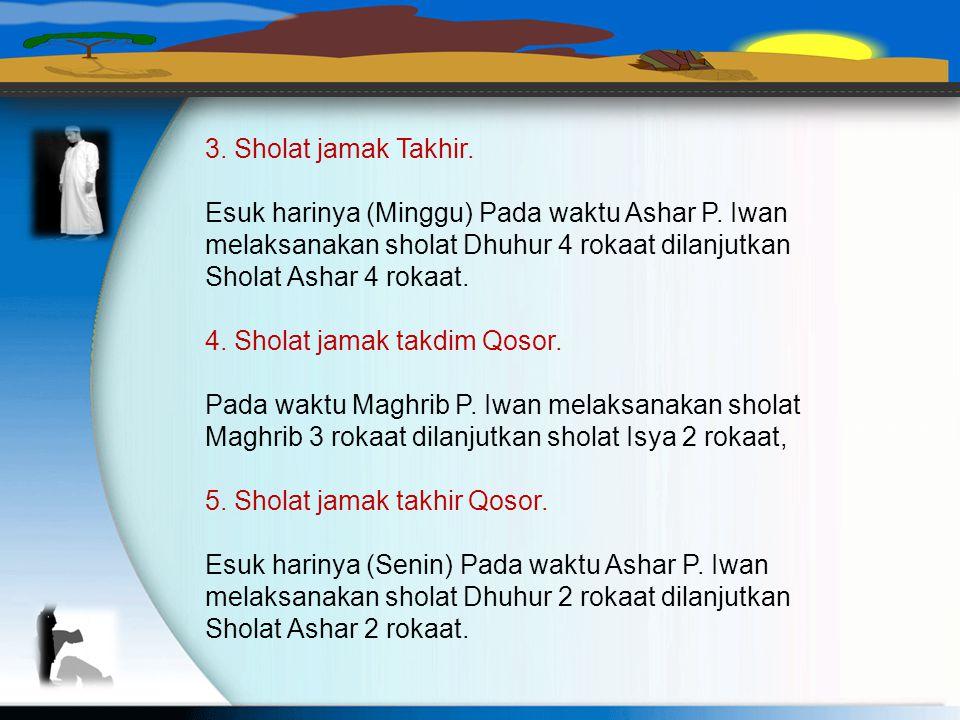 D. CONTOH PELAKSANAAN 1.Sholat Qosor Pak Iwan, mukim di Bontang, pada hari sabtu yang Lalu pergi ke Balikpapan. Sampai di Samarinda pukul 13.00 Ia ist