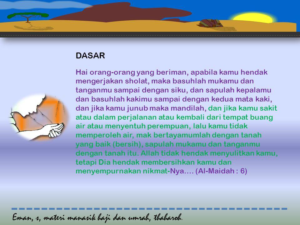 IBADAH TAYAMUM 1.Niat (Baca basmallah) 2. Menepuk tanah/debu 3.