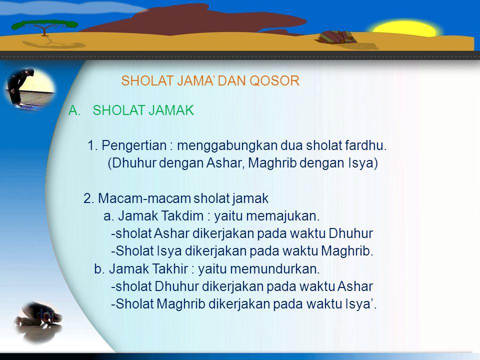 SHOLAT JAMA' DAN QOSOR JAMAAH HAJI 1) Tgl. 8 Zulhijah (hari Tarwiyah) di Maktab. Pada waktu Dhuhur jamaah sholat dhuhur dilanjutkan sholat Ashar. 2) T