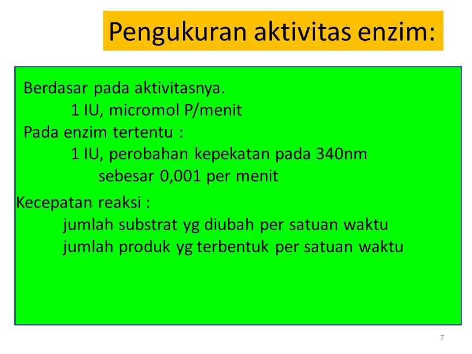 7 Pengukuran aktivitas enzim: Berdasar pada aktivitasnya. 1 IU, micromol P/menit Pada enzim tertentu : 1 IU, perobahan kepekatan pada 340nm sebesar 0,