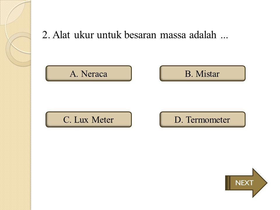 SOAL 1. Alat ukur untuk besaran panjang adalah..... A. Termometer C.AmperemeterD. Barometer B.Jangka Sorong NEXT