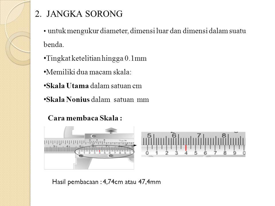 2.JANGKA SORONG • untuk mengukur diameter, dimensi luar dan dimensi dalam suatu benda.