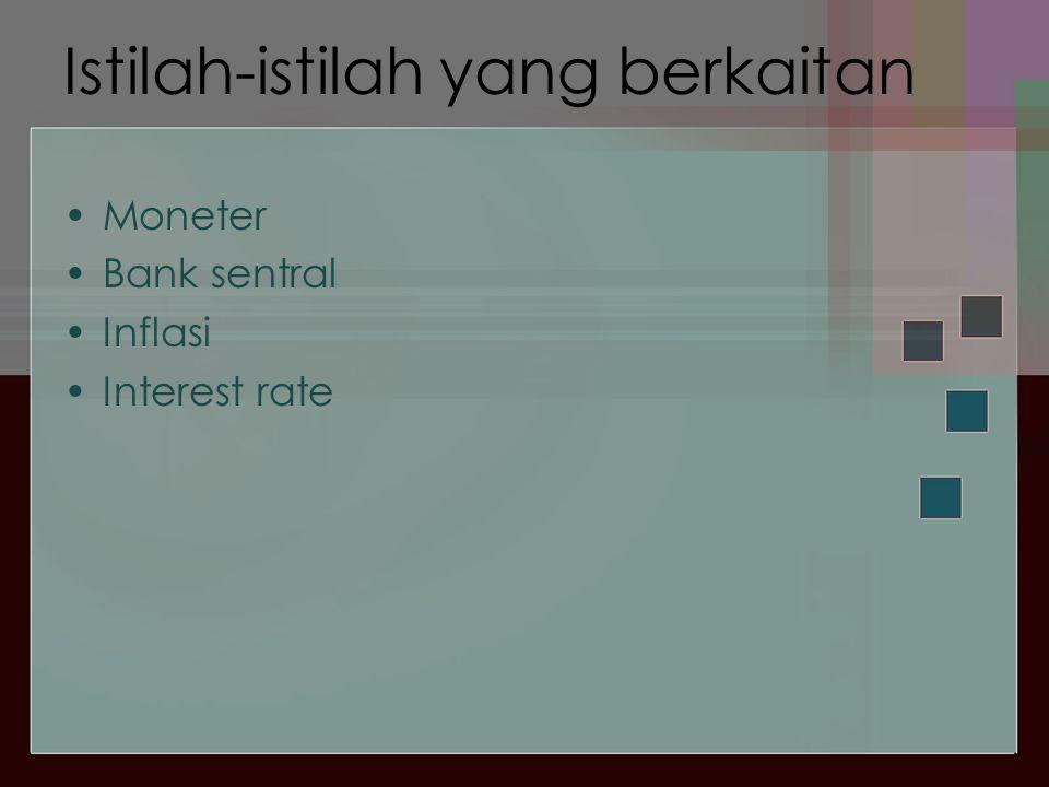 Istilah-istilah yang berkaitan •Moneter •Bank sentral •Inflasi •Interest rate
