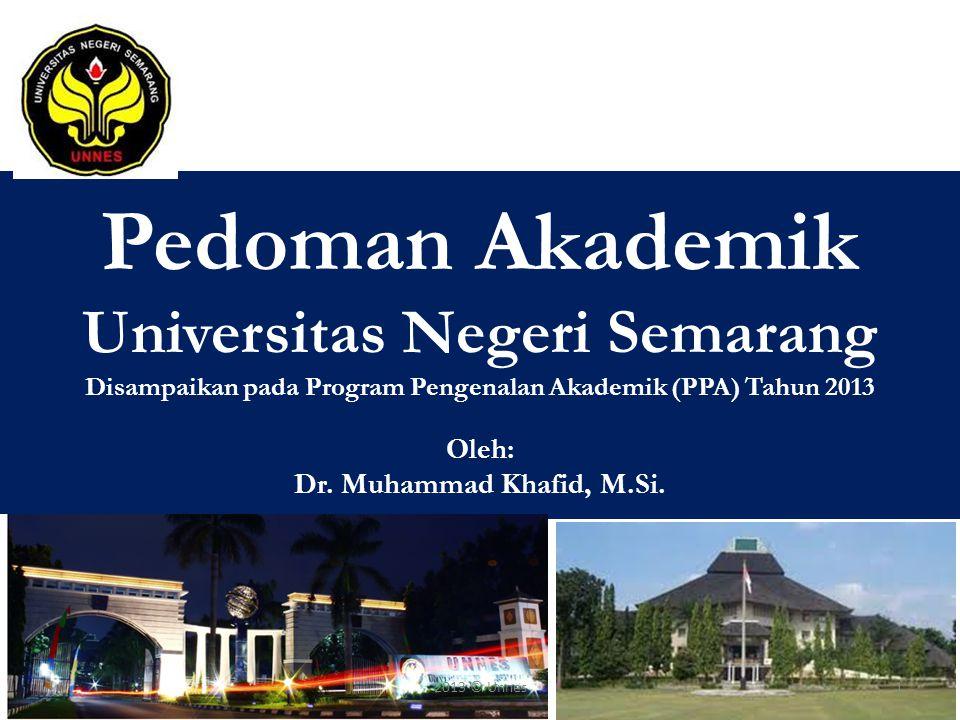 Pedoman Akademik Universitas Negeri Semarang Disampaikan pada Program Pengenalan Akademik (PPA) Tahun 2013 Oleh: Dr. Muhammad Khafid, M.Si. 12013 © Un