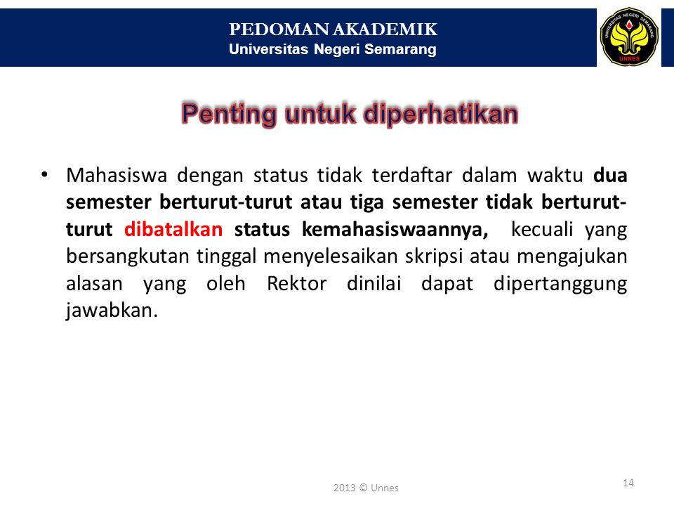 PEDOMAN AKADEMIK Universitas Negeri Semarang 14 2013 © Unnes • Mahasiswa dengan status tidak terdaftar dalam waktu dua semester berturut-turut atau ti