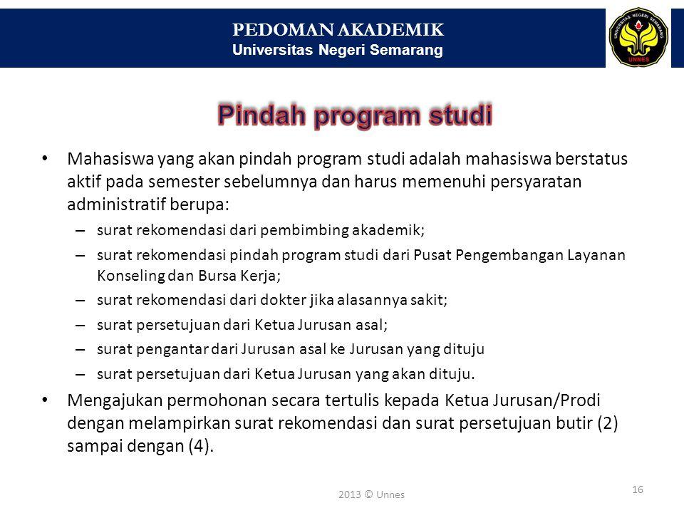 PEDOMAN AKADEMIK Universitas Negeri Semarang 16 2013 © Unnes • Mahasiswa yang akan pindah program studi adalah mahasiswa berstatus aktif pada semester