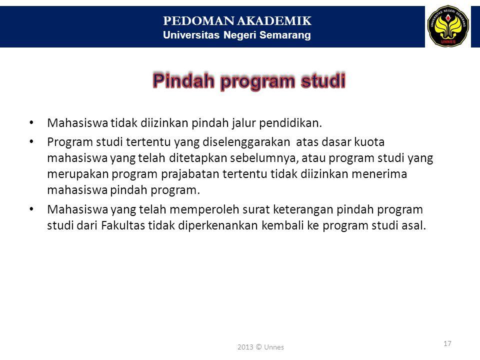 PEDOMAN AKADEMIK Universitas Negeri Semarang 17 2013 © Unnes • Mahasiswa tidak diizinkan pindah jalur pendidikan. • Program studi tertentu yang disele