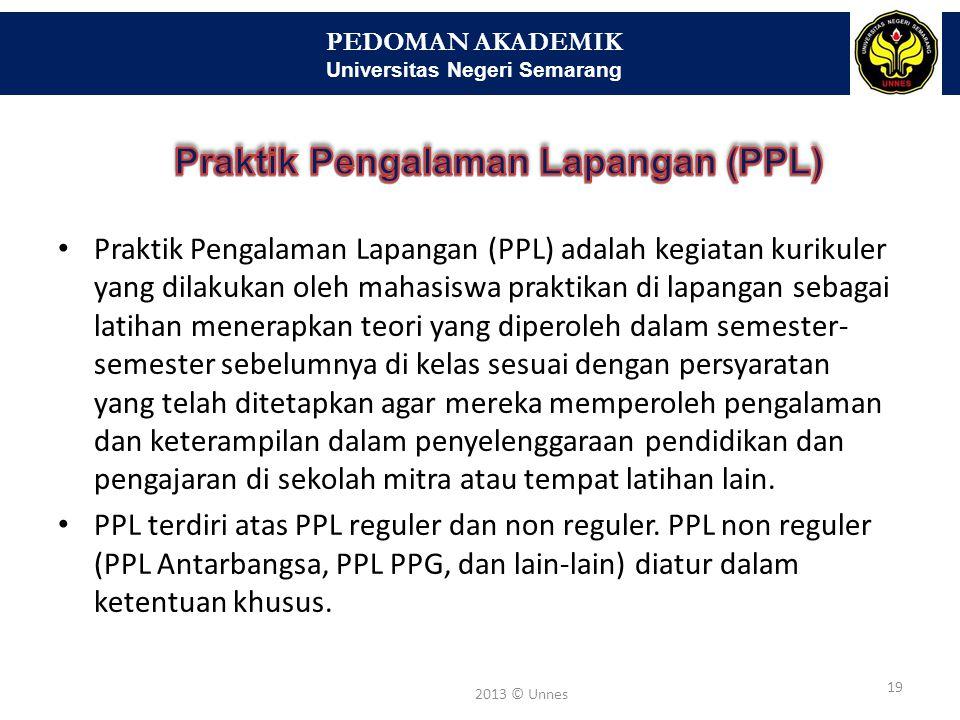 PEDOMAN AKADEMIK Universitas Negeri Semarang 19 2013 © Unnes • Praktik Pengalaman Lapangan (PPL) adalah kegiatan kurikuler yang dilakukan oleh mahasis