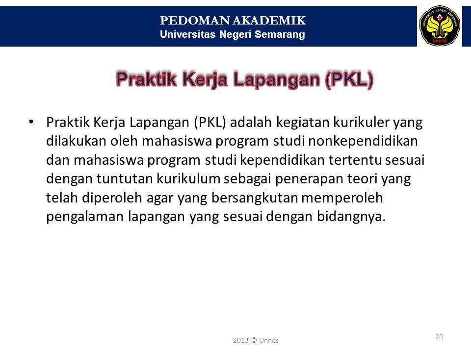 PEDOMAN AKADEMIK Universitas Negeri Semarang 20 2013 © Unnes • Praktik Kerja Lapangan (PKL) adalah kegiatan kurikuler yang dilakukan oleh mahasiswa pr