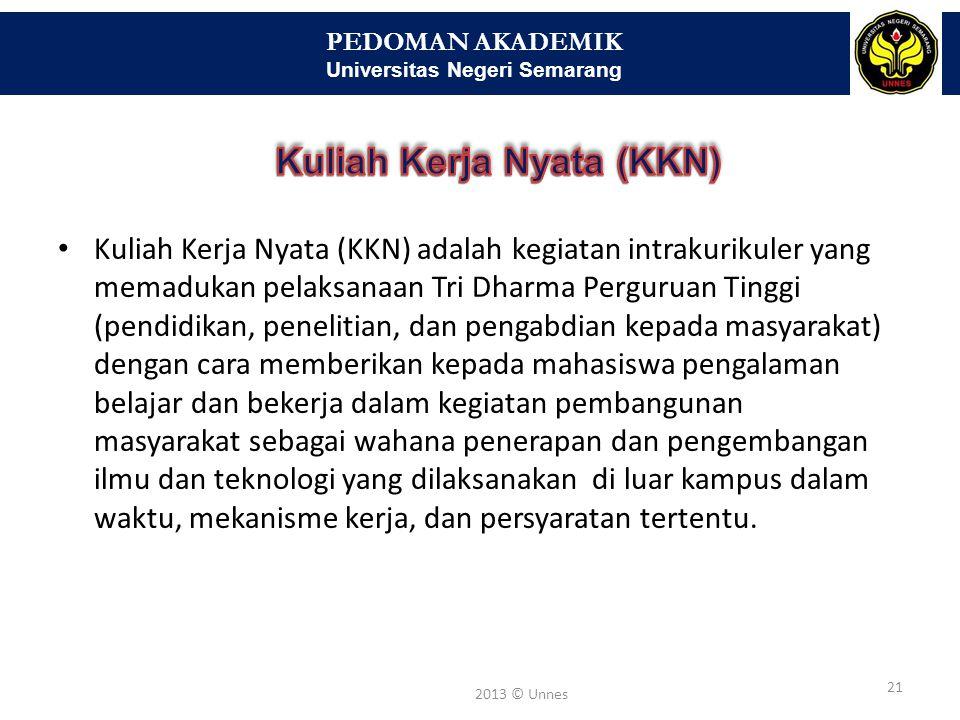 PEDOMAN AKADEMIK Universitas Negeri Semarang 21 2013 © Unnes • Kuliah Kerja Nyata (KKN) adalah kegiatan intrakurikuler yang memadukan pelaksanaan Tri