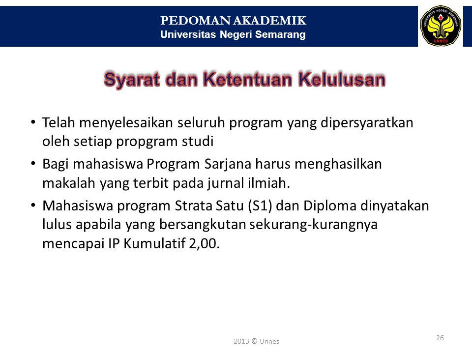 PEDOMAN AKADEMIK Universitas Negeri Semarang 26 2013 © Unnes • Telah menyelesaikan seluruh program yang dipersyaratkan oleh setiap propgram studi • Ba