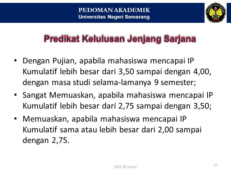 PEDOMAN AKADEMIK Universitas Negeri Semarang 27 2013 © Unnes • Dengan Pujian, apabila mahasiswa mencapai IP Kumulatif lebih besar dari 3,50 sampai den